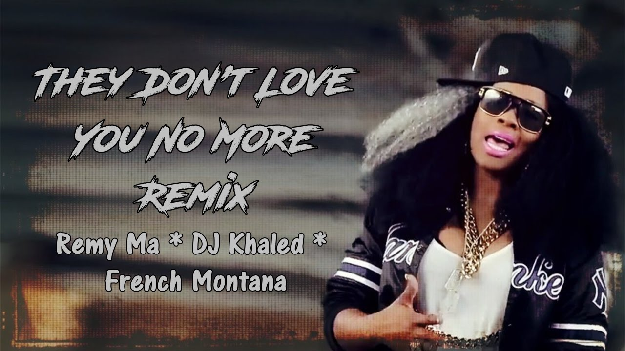 They Dont Love You No More Remix Lyrics Remy Ma Dj Khaled