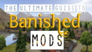 The Ultimate Guide to Banished Mods!