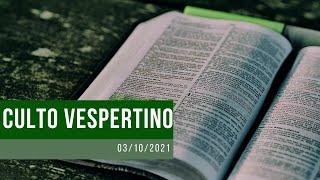 Culto Vespertino - 03/10/2021
