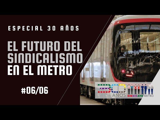 Especial 30 años: El futuro del sindicalismo en el Metro (#06)