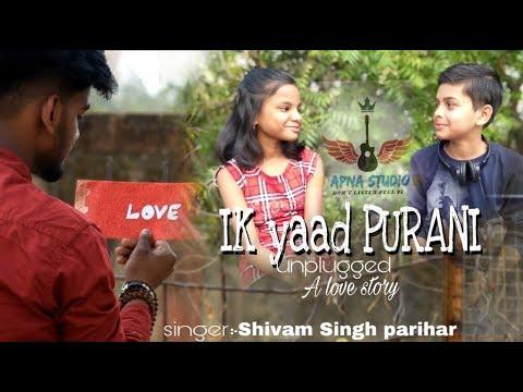 IK YAAD PURANI | A LOVE STORY |  (UNPLUGGED) | SHIVAM SINGH PARIHAR