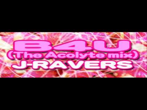 Download J-RAVERS - B4U (The Acolyte Mix) [HQ]