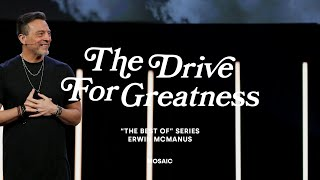 THE DRIVE FOR GREATNESS   Erwin McManus - MOSAIC:ONLINE