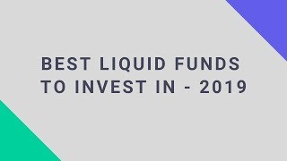 Best Liquid Funds to Invest in 2019
