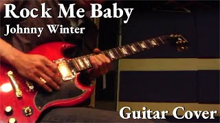Johnny Winter Rock Me Baby Guitar Cover