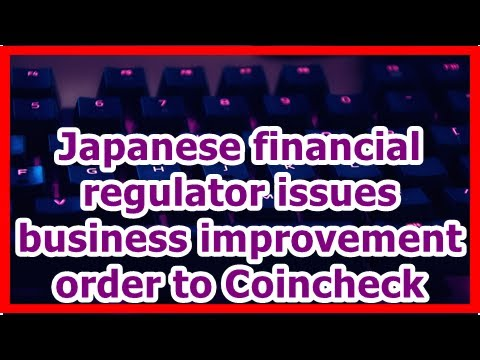 Japanese financial regulators of the business improvement issues to Coincheckby News 24h