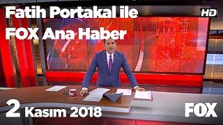 2 Kasım 2018 Fatih Portakal ile FOX Ana Haber