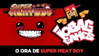 IOBAGG - O ORA DE: Super Meat Boy