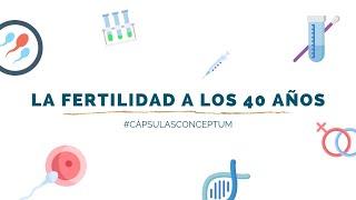 La fertilidad a los 40 años | Cápsulas Conceptum