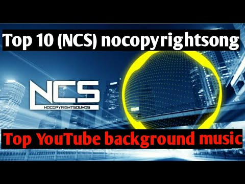 Top 10 Nocopyrightsounds Ncs Youtube Background Music For Video Youtube