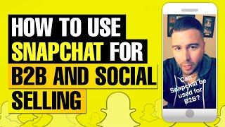 How to Use Snapchat for B2B and Social Selling