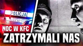 NOC W KFC  *zatrzymała nas policja* NIGHT IN KFC