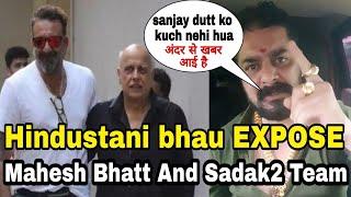 Sanjay Dutt Ko Cancer Hua Ye Fake News Hai Bole HINDUSTANI BHAU,mahesh bhatt ko kia expose