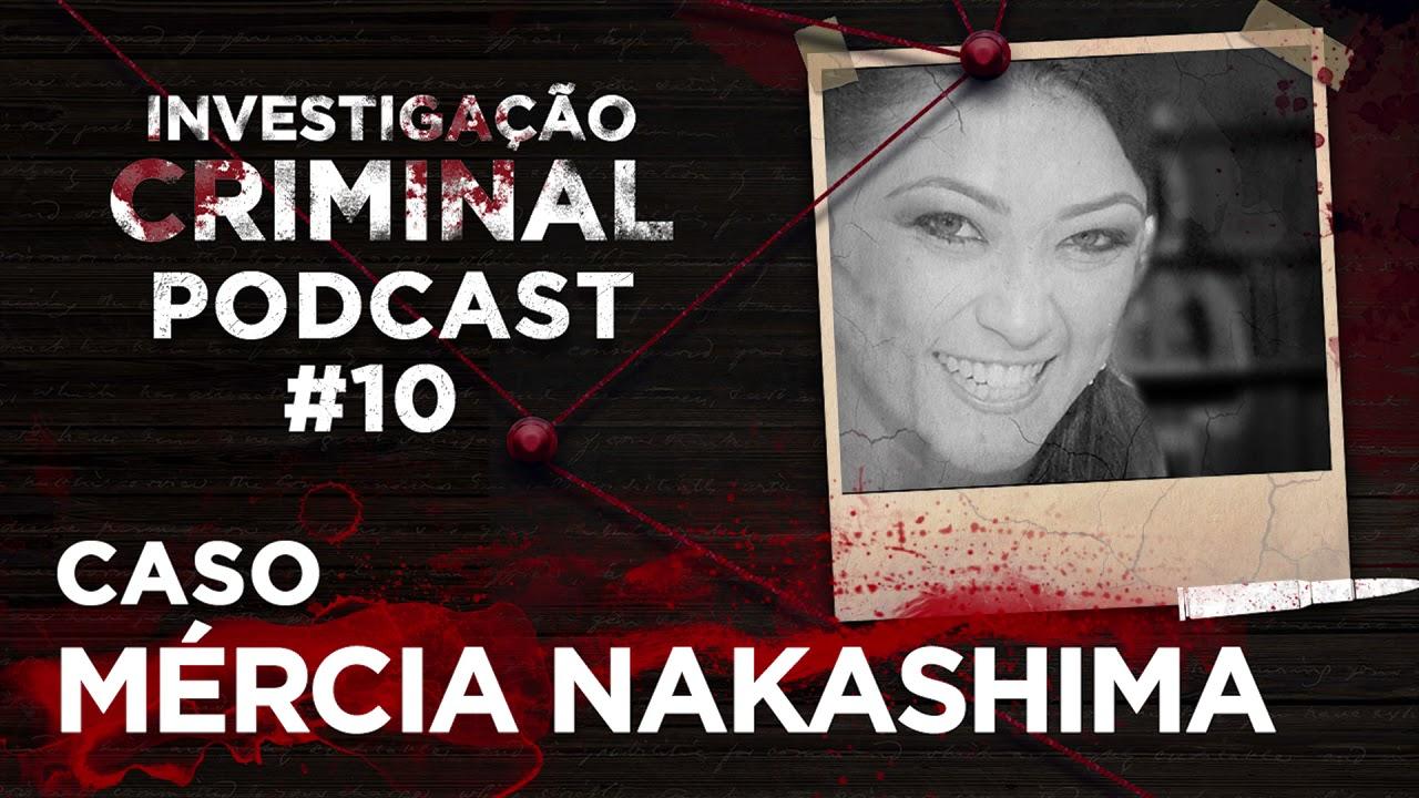 PODCAST #10 - A MENTE DOS CRIMINOSOS - INVESTIGAÇÃO CRIMINAL - MERCIA  NAKASHIMA