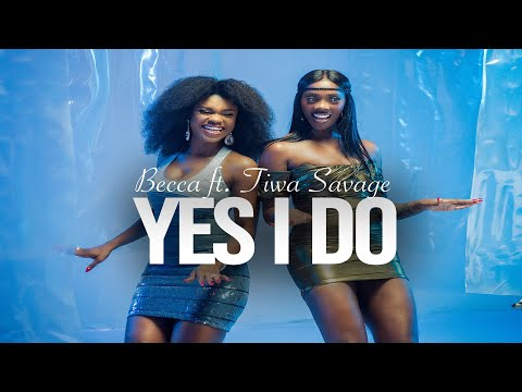 Becca - Yes I Do (feat. Tiwa Savage) | Official Music Video