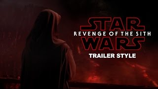 Star Wars Revenge of the Sith Trailer (The Last Jedi Style)