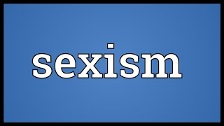 Sexism Meaning