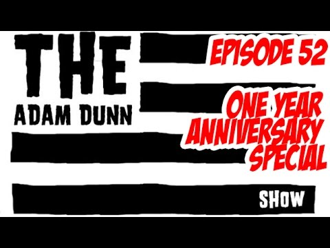 S1E52 One Year Anniversary Special - The Adam Dunn Show
