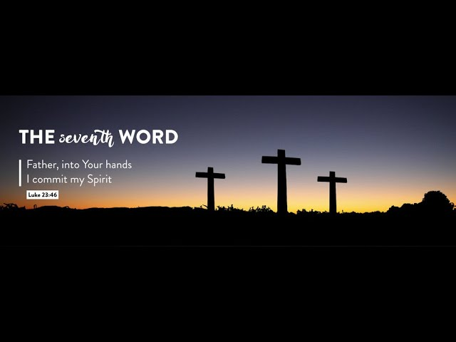"The 7th Last Word of Jesus on the Cross   ""Father, into your hands I commit my spirit"" Luke 23:46"