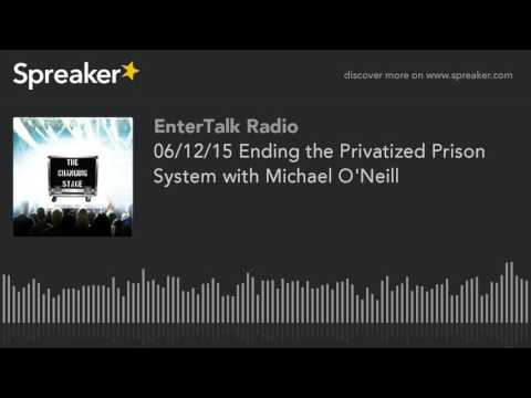 06/12/15 Ending the Privatized Prison System with Michael O'Neill