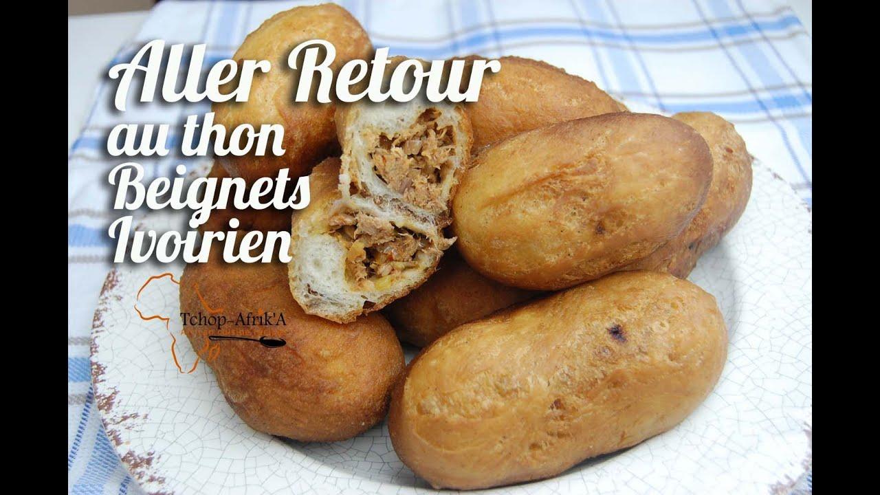 Recette aller retour au thon beignet ivoirien youtube - Recette de cuisine ivoirienne gratuite ...