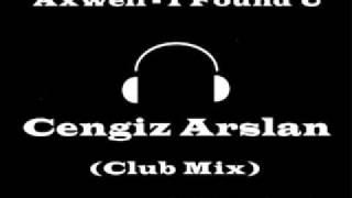 Cengiz Arslan & Axwell - i Found U ( Club Mix )