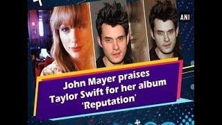 John Mayer praises Taylor Swift for her album