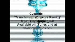"Cyanotic - ""Transhuman (Drukore Remix)"""