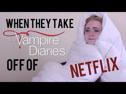 WHEN THEY REMOVE VAMPIRE DIARIES FROM NETFLIX
