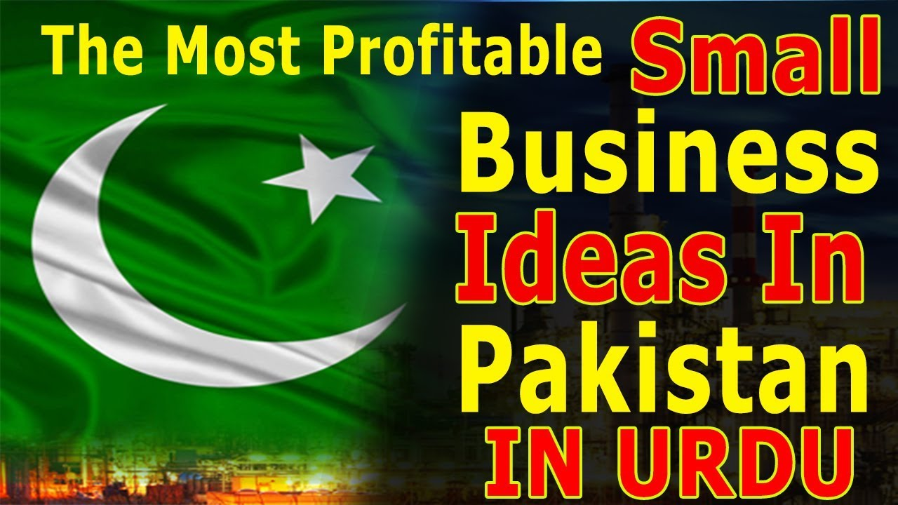 Profitable Small Business Ideas In Pakistanurdu Business Opportunities In Pakistan Low Investment