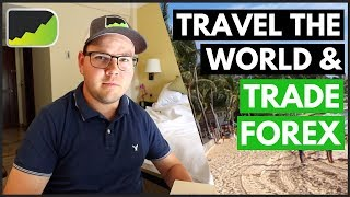How Trading While Traveling Made Me A Better Forex Trader