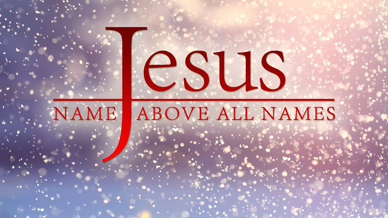 jesus names above every he