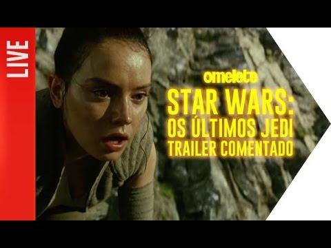 Star Wars: Os Últimos Jedi - Trailer Comentado   OmeleTV AO VIVO