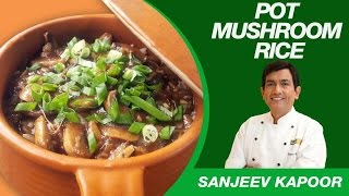 This Video Is Unavailable.     Pot Mushroom Rice Recipe By Master Chef Sanjeev Kapoor | Authentic Chinese Recipes