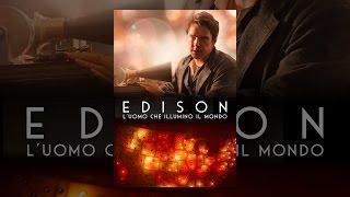 Edison: L'uomo che illuminò il mondo
