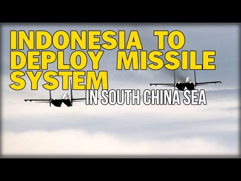 INDONESIA TO DEPLOY MISSILE SYSTEM IN SOUTH CHINA SEA