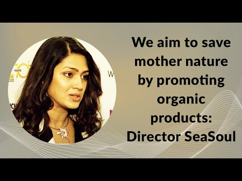 We aim to save mother nature by promoting organic products: Director SeaSoul