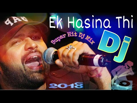 New Dj // Ek Hasina Thi // Dj Dance Mix 2018 //Hindi Dj Mix
