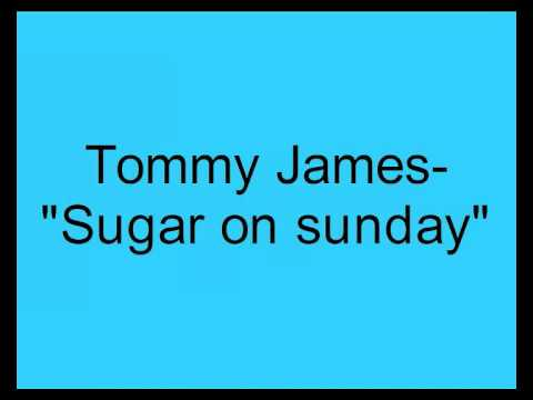 Tommy James- Sugar on sunday