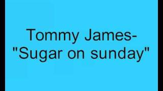 Tommy James- Sugar on sunday