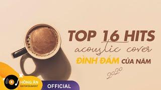 TOP HITS ACOUSTIC COVER 16 BẢN NHẠC ĐÌNH ĐÁM NHẤT TRONG NĂM