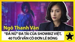 """Ngô Thanh Vân - """"Đả Nữ"""" Đa Tài Của Showbiz Việt, 40 Năm Vẫn Cô Đơn Lẻ Bóng"""