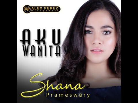 Shana Prameswary - Aku Wanita - Alex Perez Management