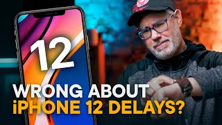 Wrong About iPhone 12 Delays?