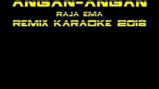 angan angan - raja ema remix karaoke 2018 - Bang Fa'iZ