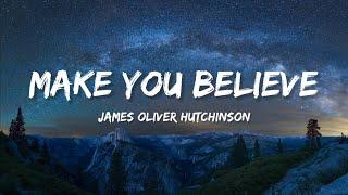 James Oliver Hutchinson - Make You Believe (Lyrics)