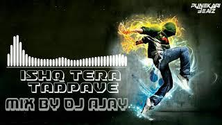 Ishq Tera Tadpave - Mix By DJ Ajay || Punekari Beatz ||