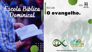 O evangelho. | Romanos 1:16 | Rev. Elias Siqueira | PIPCP