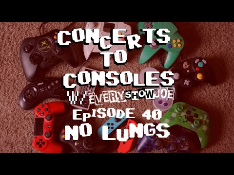 Concerts To Consoles: Episode 40 - No Lungs