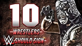 Top 10 Wrestlers WWE Should Sign To The Roster
